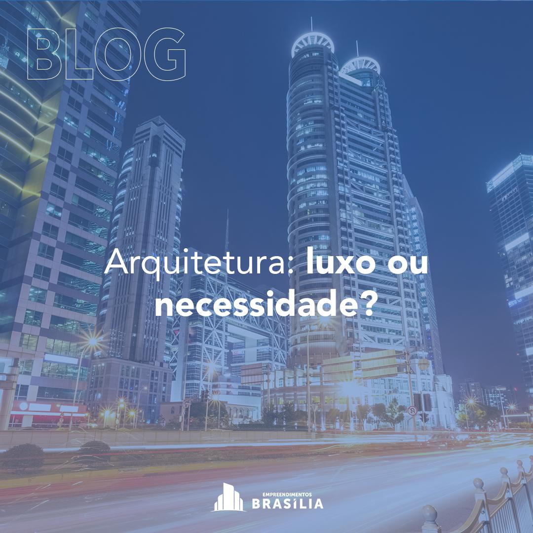 Arquitetura: luxo ou necessidade?