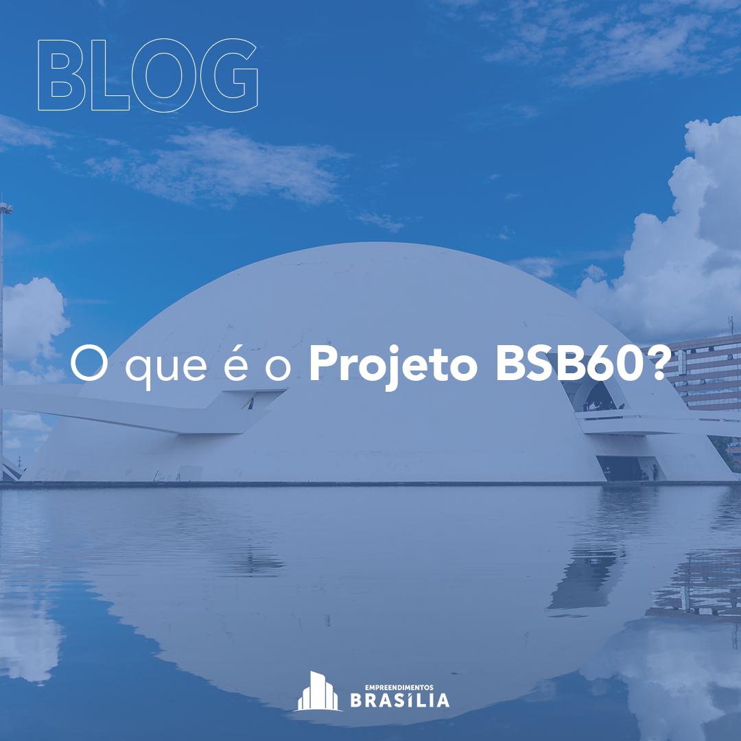 O que é o projeto BSB60?