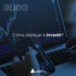 Por onde começar a investir?
